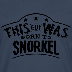 this guy was born to snorkel - Men's Premium Longsleeve Shirt