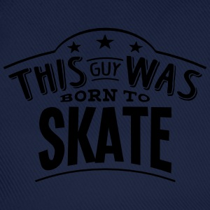 this guy was born to skate - Baseball Cap