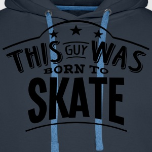 this guy was born to skate - Men's Premium Hoodie