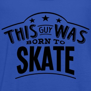 this guy was born to skate - Women's Tank Top by Bella