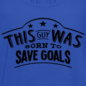 this guy was born to save goals - Women's Tank Top by Bella