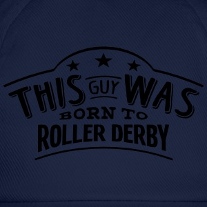 this guy was born to roller derby - Casquette classique