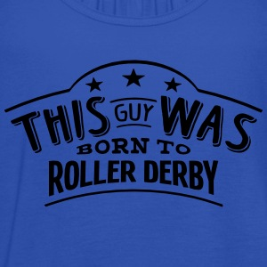 this guy was born to roller derby - Women's Tank Top by Bella