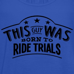 this guy was born to ride trials - Women's Tank Top by Bella