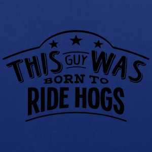 this guy was born to ride hogs - Tote Bag