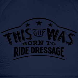 this guy was born to ride dressage - Baseball Cap
