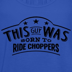 this guy was born to ride choppers - Women's Tank Top by Bella