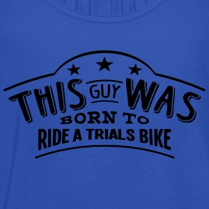 this guy was born to ride a trials bike - Women's Tank Top by Bella