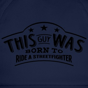 this guy was born to ride a streetfighte - Baseball Cap