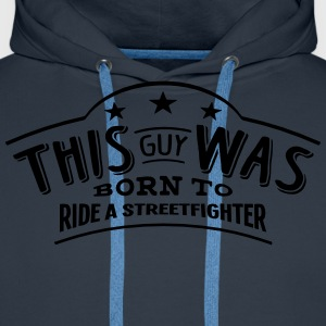 this guy was born to ride a streetfighte - Men's Premium Hoodie