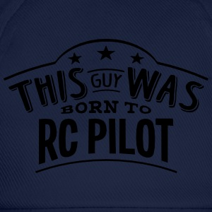 this guy was born to rc pilot - Baseball Cap