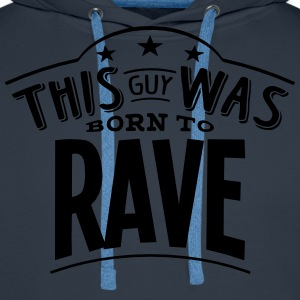 this guy was born to rave - Men's Premium Hoodie