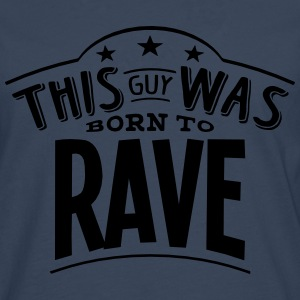 this guy was born to rave - T-shirt manches longues Premium Homme