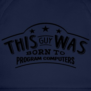 this guy was born to program computers - Casquette classique