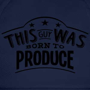 this guy was born to produce - Baseball Cap