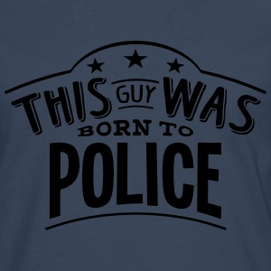 this guy was born to police - Men's Premium Longsleeve Shirt