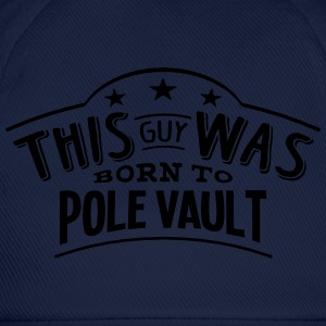 this guy was born to pole vault - Baseball Cap