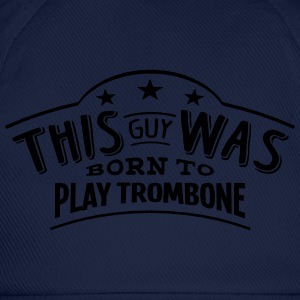 this guy was born to play trombone - Casquette classique