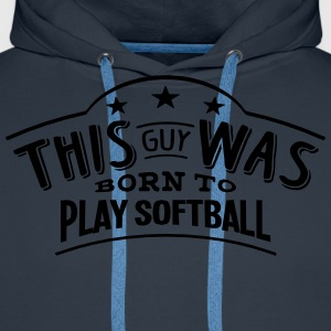 this guy was born to play softball - Sweat-shirt à capuche Premium pour hommes