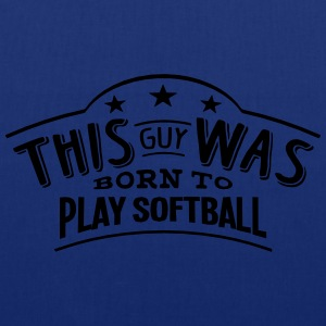 this guy was born to play softball - Tote Bag