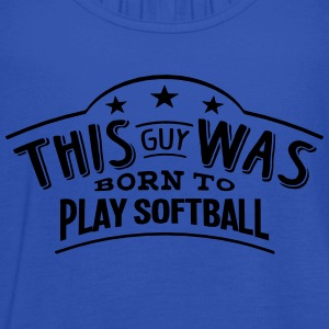 this guy was born to play softball - Women's Tank Top by Bella