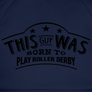 this guy was born to play roller derby - Casquette classique