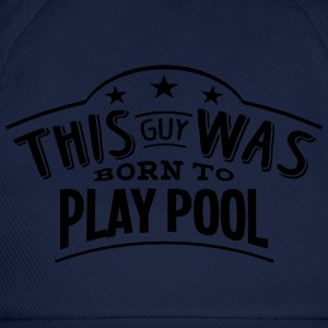 this guy was born to play pool - Baseball Cap