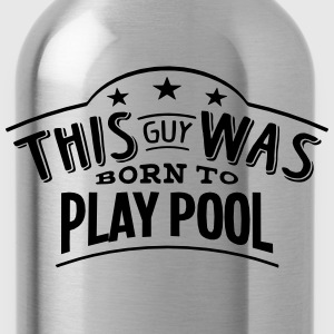 this guy was born to play pool - Water Bottle