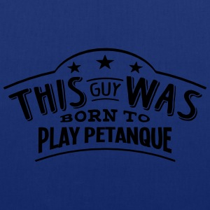 this guy was born to play petanque - Tote Bag