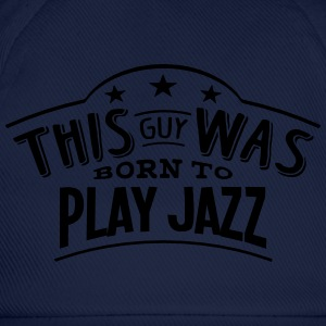 this guy was born to play jazz - Casquette classique