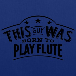 this guy was born to play flute - Tote Bag