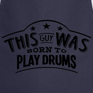 this guy was born to play drums - Cooking Apron