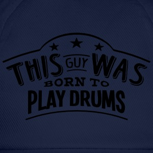 this guy was born to play drums - Baseball Cap
