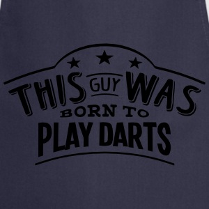this guy was born to play darts - Cooking Apron
