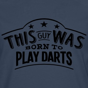 this guy was born to play darts - Men's Premium Longsleeve Shirt