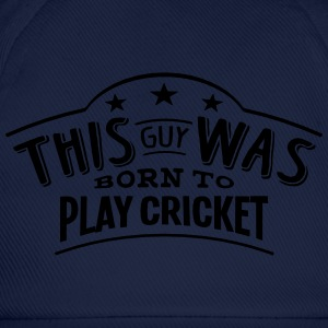 this guy was born to play cricket - Baseball Cap