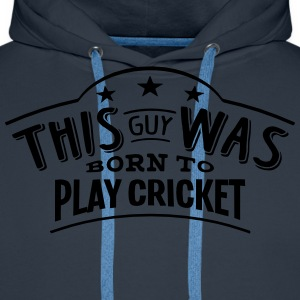 this guy was born to play cricket - Men's Premium Hoodie