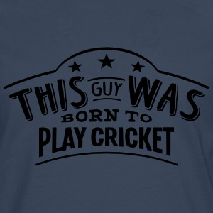 this guy was born to play cricket - Men's Premium Longsleeve Shirt