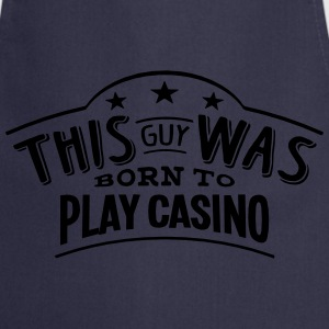 this guy was born to play casino - Cooking Apron