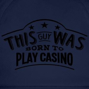 this guy was born to play casino - Baseball Cap