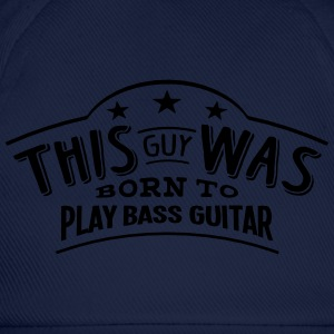 this guy was born to play bass guitar - Baseball Cap