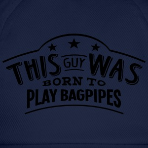 this guy was born to play bagpipes - Baseball Cap