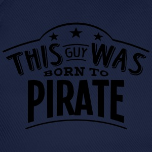 this guy was born to pirate - Baseball Cap
