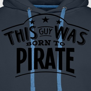this guy was born to pirate - Men's Premium Hoodie