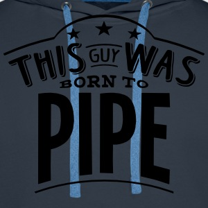 this guy was born to pipe - Sweat-shirt à capuche Premium pour hommes