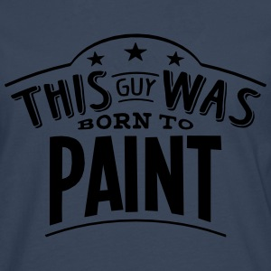 this guy was born to paint - Men's Premium Longsleeve Shirt
