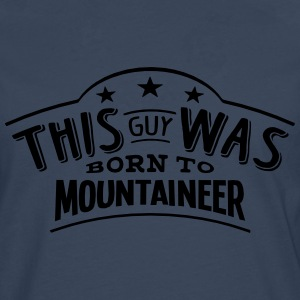 this guy was born to mountaineer - Men's Premium Longsleeve Shirt