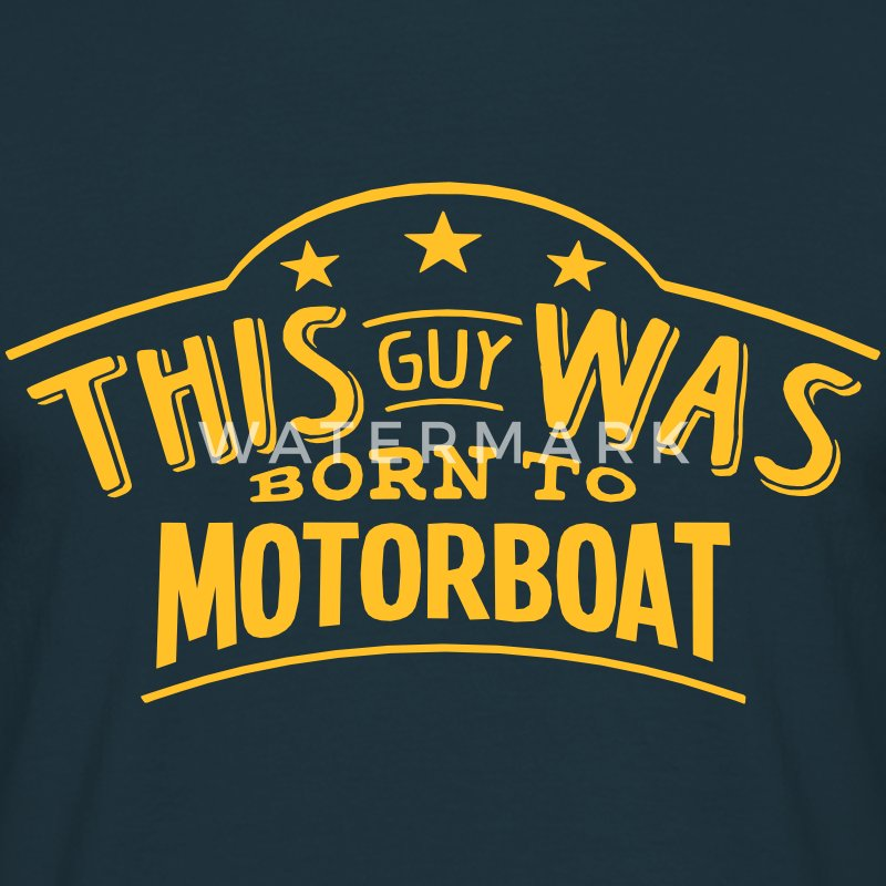 this guy was born to motorboat - Men's T-Shirt