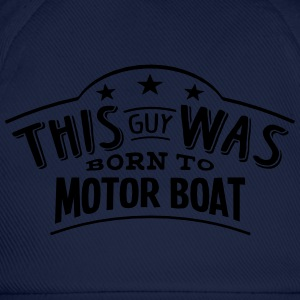 this guy was born to motor boat - Baseball Cap