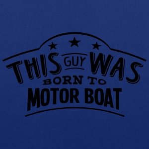 this guy was born to motor boat - Tote Bag